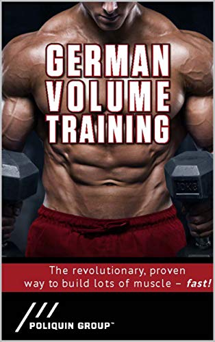 German Volume Training: The Revolutionary, Proven Way To Build Muscle Fast (Best Hypertrophy Workout Program)