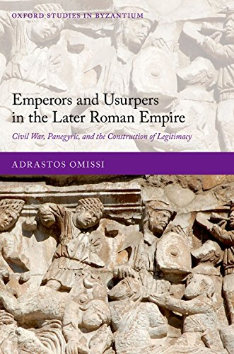 Emperors and Usurpers in the Later Roman Empire: Civil War, Panegyric, and the Construction of Legitimacy (Oxford Studies in Byzantium) por Adrastos Omissi