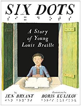 Six Dots: A Story of Young Louis Braille by [Bryant, Jen]