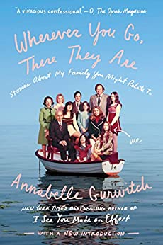 Wherever You Go, There They Are: Stories About My Family You Might Relate To by [Gurwitch, Annabelle]
