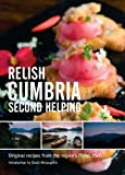 Relish Cumbria - Second Helping: v. 2: Original Recipes from the Region's Finest Chefs