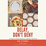 #8: Delay, Don't Deny: Living an Intermittent Fasting Lifestyle