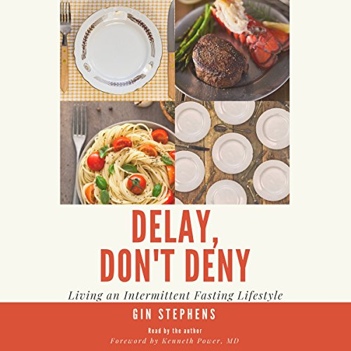 Delay, Don't Deny: Living an Intermittent Fasting Lifestyle by Delay, Don't Deny, Inc.