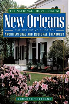 Book The National Trust Guide to New Orleans: The Definitive Guide to Architectural and Cultural Treasures (Wileys Preservation Press Architectural Travel Series)