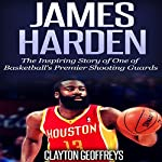 James Harden: The Inspiring Story of One of Basketball's Premier Shooting Guards | Clayton Geoffreys