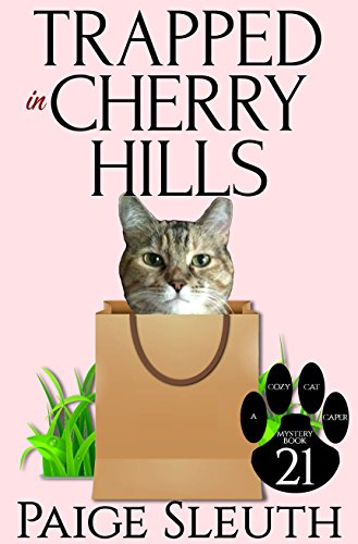 Trapped in Cherry Hills (Cozy Cat Caper Mystery Book 21)