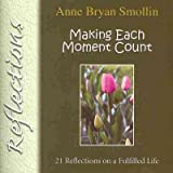 img - for [ { { Making Each Moment Count: 21 Reflections on a Fulfilled Life } } ] By Smollin, Anne Bryan( Author ) on Feb-01-2011 [ Paperback ] book / textbook / text book