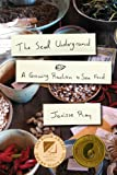 The Seed Underground: A Growing Revolution to Save Food by Jenipher Lyn