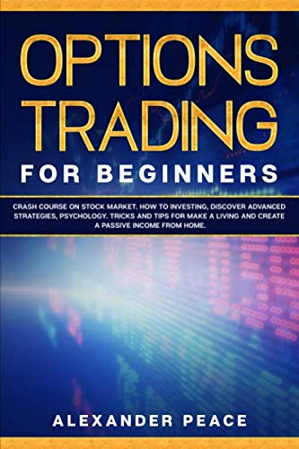 51nXbS3w6pL - OPTIONS TRADING FOR BEGINNERS:: Crash Course on Stock Market. How to Investing, Discover Advanced Strategies, Psychology. Tricks and Tips for Make a Living and Create a Passive Income from Home.