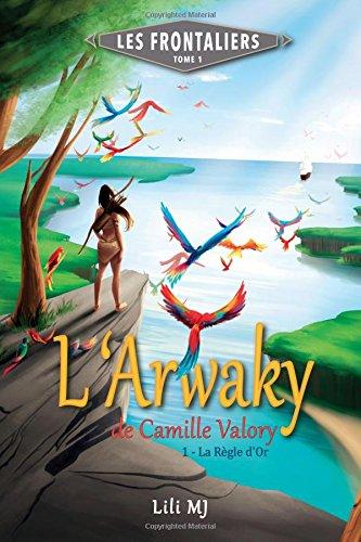 L'Arwaky de Camille Valory: Partie 1 : La Règle d'Or (Les Frontaliers) (Volume 1) (French Edition)