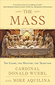 The Mass: The Glory, the Mystery, the Tradition by [Wuerl, Donald Cardinal, Aquilina, Mike]