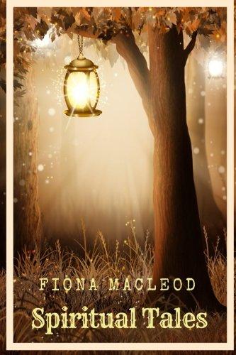 Spiritual Tales by Fiona Macleod: Spiritual Tales by Fiona Macleod