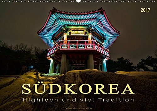 Südkorea - Hightech und viel Tradition (Wandkalender 2017 DIN A2 quer): Fernöstlicher Staat zwischen Tradition und Moderne. (Monatskalender, 14 Seiten) (CALVENDO Orte)