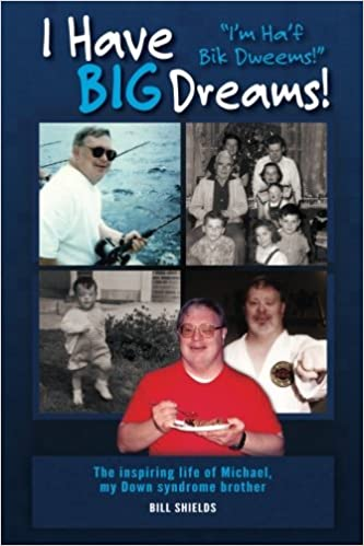 I Have Big Dreams: The Inspiring Life of Michael, My Down