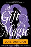 A Gift of Magic, Lois Duncan, 0316098949