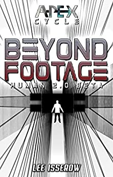 Beyond Footage: The APEX Cycle #5 (H2.0_beta Book 3) by [Isserow, Lee]