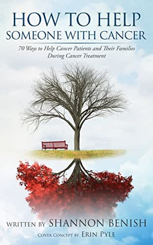 How To Help Someone With Cancer: 70 Ways to Help Cancer Patients and Their Families During Cancer Treatment