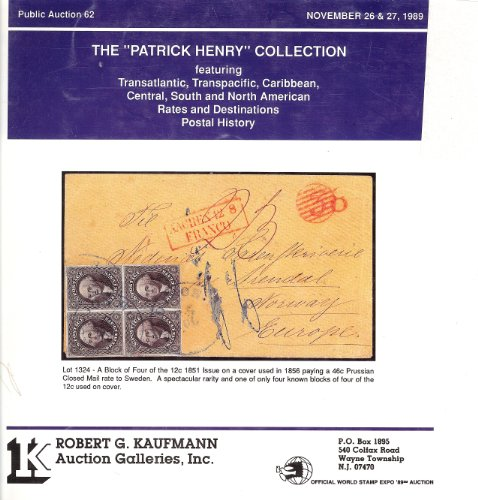 """The """"Patrick Henry"""" Collection: Featuring Transatlantic, Transpacific, Caribbean, Central, South and North America, Rates and Destinations, Postal History(Stamp Auction Catalog) (Kaufmann 62)"""