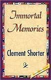 Immortal Memories, Clement Shorter, 1421896346