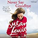 Never Say Goodbye Audiobook by Susan Lewis Narrated by Julia Franklin