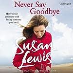 Never Say Goodbye   Susan Lewis