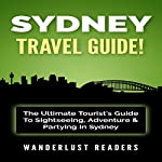 Sydney Travel Guide: The Ultimate Tourist's Guide to Sightseeing, Adventure & Partying in Sydney |  Wanderlust Readers