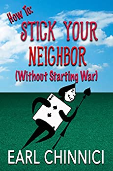 HOW TO: Stick Your Neighbor (Without Starting War) by [Chinnici, Earl]