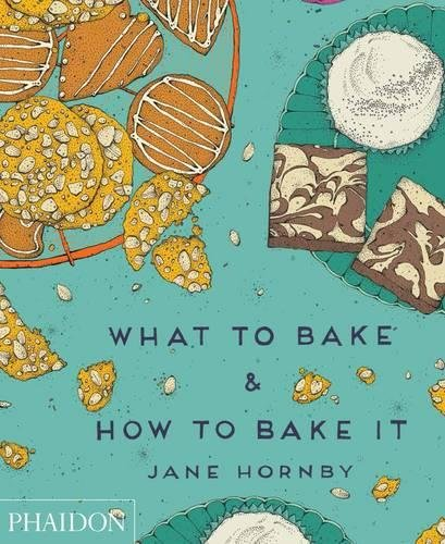 What to Bake & How to Bake It by Jane Hornby