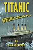 Titanic, Unintended Consequences, Dick Sheppard, 0615510043