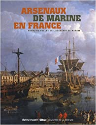 Arsenaux de marine en France par François Bellec