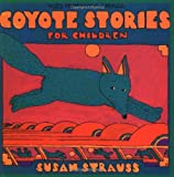 Coyote Stories for Children, Susan Strauss, 0941831620