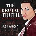 The Brutal Truth Hörbuch von Lee Winter Gesprochen von: Angela Dawe