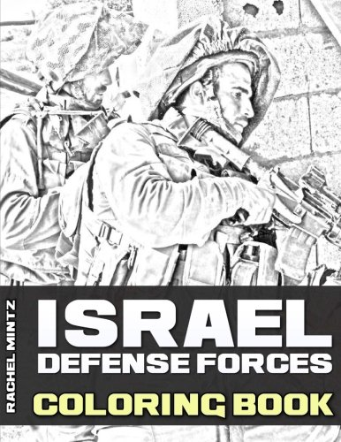 Israel Defense Forces - Coloring Book: 50 Grayscale Images! Israeli IDF Military in Action – Army, Special Units, Tanks, Air Force pdf epub