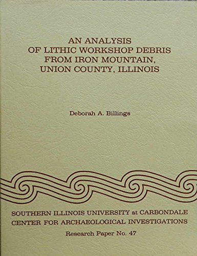 An Analysis of Lithic Workshop Debris from Iron Mountain, Union County, Illinois (RESEARCH PAPER (SOUTHERN ILLINOIS UNIVERSITY AT CARBONDALE CENTER FOR ARCHAEOLOGICAL INVESTIGATIONS)) ()
