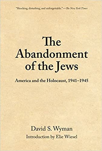 The abandonment of the jews america and the holocaust 1941 1945 the abandonment of the jews america and the holocaust 1941 1945 david s wyman 9781595581747 amazon books fandeluxe Images