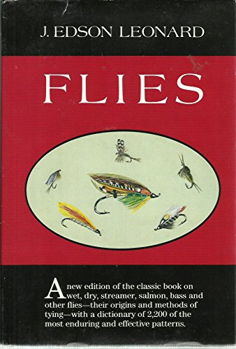 [Flies: Their Origin, Natural History, Tying, Hooks, Patterns and Selections of Dry and Wet Flies, Nymphs, Streamers, Salmon Flies for Fresh and Salt] (Dry Fly Patterns)