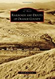 Railroads and Depots of Orange County, Rob Richardson, 0738580112