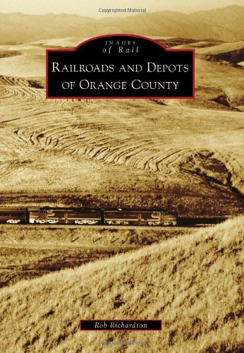 - Railroads and Depots of Orange County (Images of Rail)