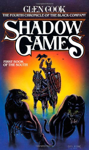 Shadow Games: The Fourth Chronicles of the Black Company: First Book of the South