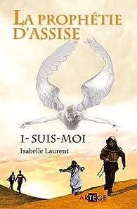 La prophétie d'Assise, Tome 1 : Suis-moi par Isabelle Laurent