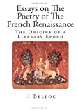 Essays on the Poetry of the French Renaissance, H. Belloc, 1499762011