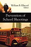 Prevention of School Shootings, William B. Ellwood, 1606922238