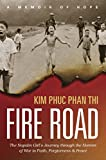 img - for Fire Road: The Napalm Girl s Journey through the Horrors of War to Faith, Forgiveness, and Peace book / textbook / text book