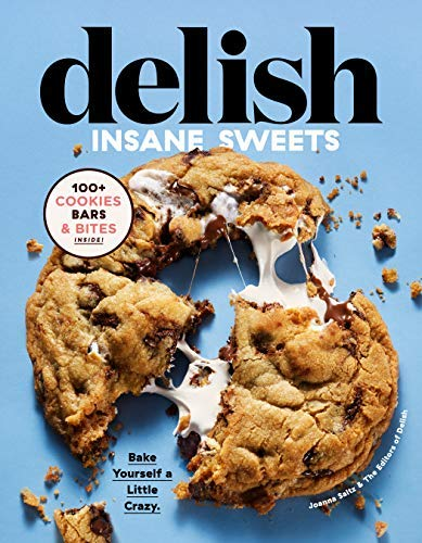 Delish Insane Sweets: Bake Yourself a Little Crazy: 100+ Cookies, Bars, Bites, and Treats by Joanna Saltz