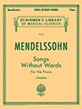 Mendelssohn: Songs Without Words for the Piano (Schirmer's Library of Musical Classics Vol. 58)