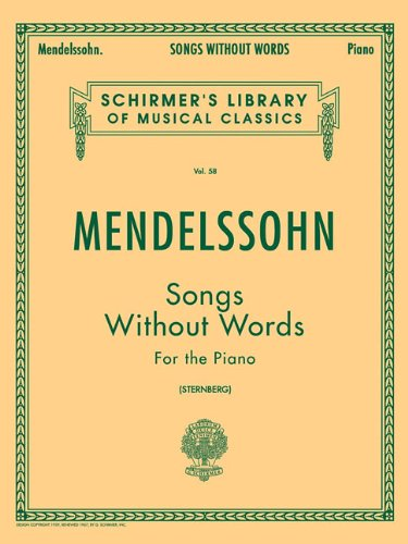 Mendelssohn: Songs Without Words for the Piano (Schirmer's Library of Musical Classics Vol. ()