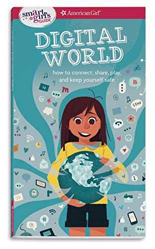 (A Smart Girl's Guide: Digital World: How to Connect, Share, Play, and Keep Yourself Safe (A Smart Girl's)