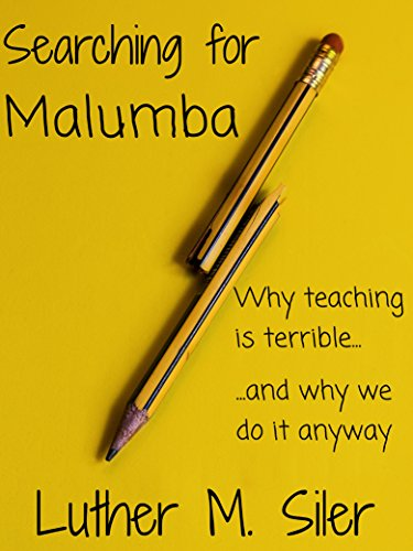 Searching for Malumba: Why Teaching is Terrible... and Why We Do It Anyway by [Siler, Luther M.]
