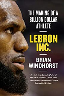 Book Cover: LeBron, Inc.: The Making of a Billion-Dollar Athlete