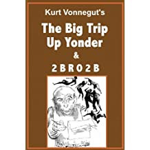The Big Trip Up Yonder and 2 B R O 2 B (with linked TOC)
